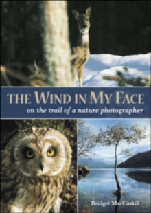 The Wind in My Face : On the Trail of a Nature Photographer, Paperback