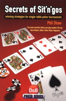 Secrets of Sit'n'Gos : Winning Strategies for Single-table Poker Tournaments, Paperback