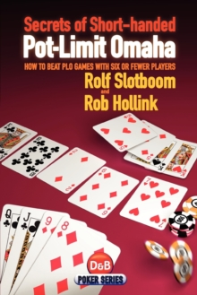 Secrets of Short-handed Pot-limit Omaha : How to Beat PLO Games with Six or Fewer Players, Paperback Book