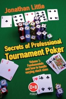 Secrets of Professional Tournament Poker : Fundamentals and How to Handle Varying Stack Sizes v. 1, Paperback Book