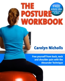 The Posture Workbook : Free Yourself from Back, Neck and Shoulder Pain with the Alexander Technique, Paperback
