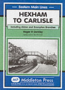 Hexham to Carlisle : Including the Alston and the Brampton Branches, Hardback