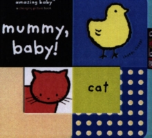 Mummy, Baby! : Amazing Baby, Board book