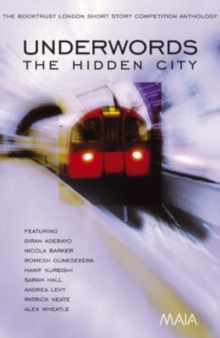 Underwords: The Hidden City : The Booktrust London Short Story Competition Anthology, Paperback