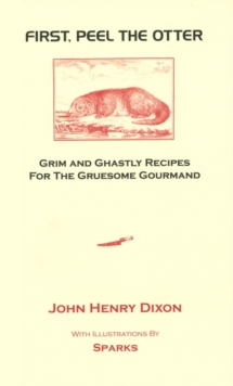 First, Peel the Otter : Grim and Ghastly Recipes for the Gruesome Gourmand, Hardback