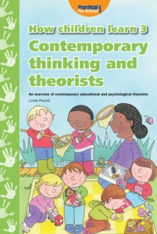How Children Learn : Contemporary Thinking and Theorists 3, Paperback
