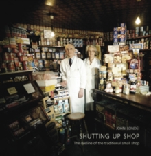 Shutting Up Shop : The Decline of the Traditional Small Shop, Hardback Book