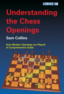 Understanding the Chess Openings : How Modern Openings are Played: A Comprehensive Guide, Paperback