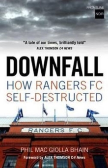 Downfall : How Rangers FC Self Destructed, Paperback Book