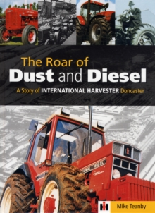 The Roar of Dust and Diesel : A Story of International Harvester Doncaster, Hardback