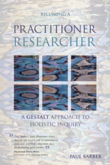 Becoming a Practitioner-Researcher : A Gestalt Approach to Holistic Inquiry, Paperback
