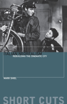 Italian Neo-Realism : Rebuilding the Cinematic City, Paperback