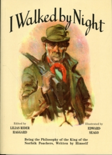 I Walked by Night : Being the Philosophy of the King of the Norfolk Poachers, Written by Himself, Paperback