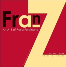 "An A-Z of  ""Franz Ferdinand"" : Words So Leisured, Paperback"