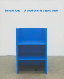 A Good Chair is a Good Chair : Donald Judd, Hardback