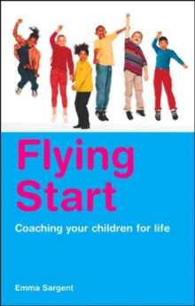 Flying Start : Coaching Your Children for Life, Paperback