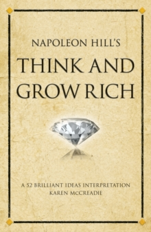 "Napoleon Hill's ""Think and Grow Rich"" : A 52 Brilliant Ideas Interpretation, Paperback"