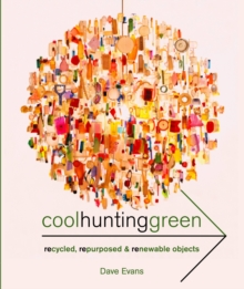 Cool Hunting Green : Recycled, Repurposed & Renewable Objects, Paperback Book