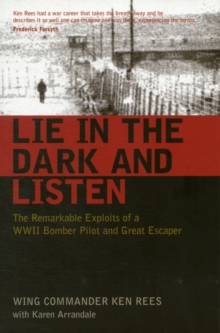 Lie in the Dark and Listen : The Remarkable Exploits of a WWII Bomber Pilot and Great Escaper, Paperback
