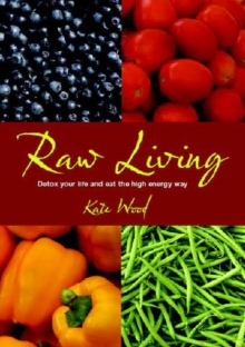 Raw Living : Detox Your Life and Eat the High Energy Way, Paperback