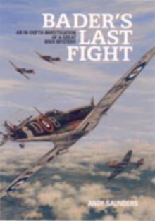 Bader's Last Fight : An In-depth Investigation of a Great WWII Mystery, Hardback Book