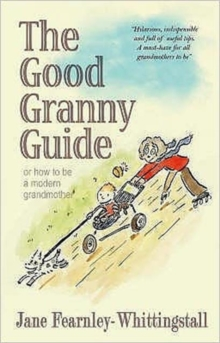 The Good Granny Guide : Or How to be a Modern Grandmother, Hardback