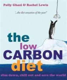 The Low-carbon Diet : Wise Up, Chill Out and Save the World, Paperback