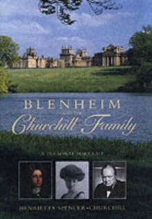 Blenheim and the Churchill Family : A Personal Portrait, Hardback