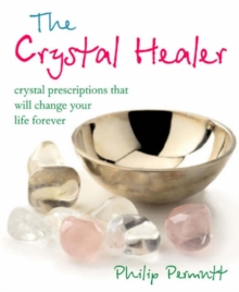 The Crystal Healer : Crystal Prescriptions That Will Change Your Life Forever, Paperback