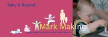 Mark Making : Progression in Play for Babies and Children, Paperback
