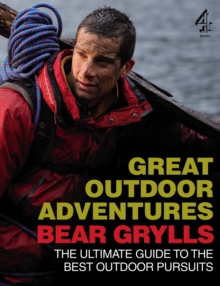 Bear Grylls Great Outdoor Adventures : An Extreme Guide to the Best Outdoor Pursuits, Paperback
