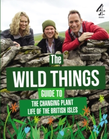 The Wild Things Guide to the Changing Plants of the British Isles, Hardback