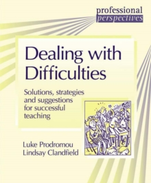 Professional Perspectives: Dealing with Difficulties : Solutions, Strategies and Suggestions for Successful Teaching, Paperback