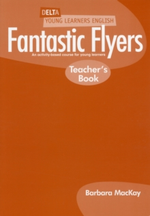 Delta Young Learners English: Fantastic Flyers : An Activity-Based Course for Young Learners Teachers Book, Paperback