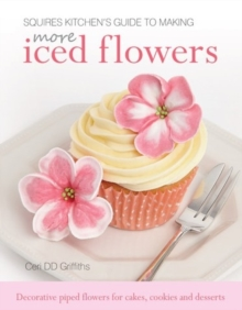 Squires Kitchen's Guide to Making More Iced Flowers : Decorative piped flowers for cakes, cookies and desserts, Hardback Book