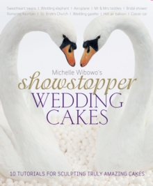 Michelle Wibowo's Showstopper Wedding Cakes : 10 Tutorials for Sculpting Truly Amazing Cakes, Hardback Book