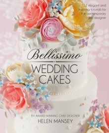 Bellissimo Wedding Cakes : 12 Elegant and Inspiring Tutorials for the Contemporary Cake Designer, Hardback Book
