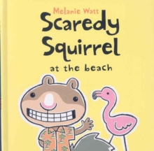 Scaredy Squirrel at the Beach, Hardback
