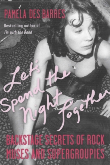 Let's Spend the Night Together : Backstage Secrets of Rock Muses and Supergroupies, Hardback