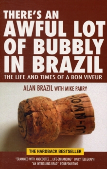 There's an Awful Lot of Bubbly in Brazil : The Life and Times of a Bon Viveur, Paperback