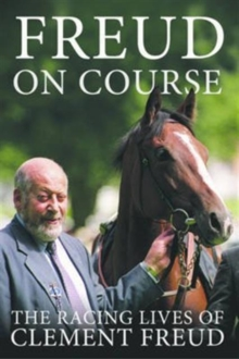 Freud on Course : The Racing Lives of Clement Freud, Hardback