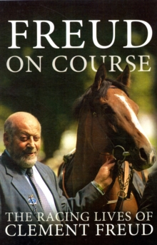 Freud on Course : The Racing Lives of Clement Freud, Paperback Book