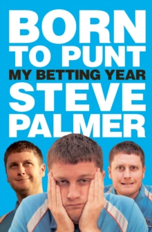 Born to Punt : Steve Palmer's Betting Year, Hardback