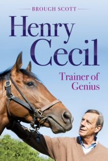 Henry Cecil : Trainer of Genius, Hardback