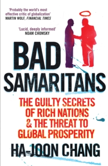 Bad Samaritans : The Guilty Secrets of Rich Nations and the Threat to Global Prosperity, Paperback