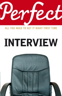 The Perfect Interview : All You Need to Get it Right the First Time, Paperback