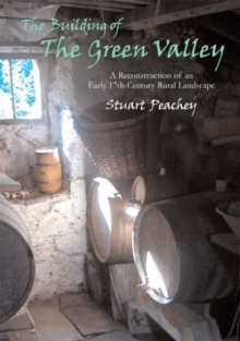 The Building of the Green Valley : A Reconstruction of an Early 17th-century Rural Landscape, Paperback