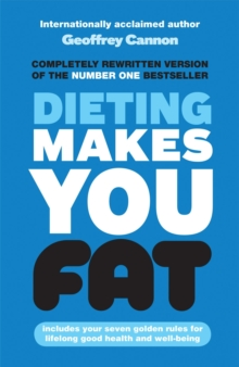 Dieting Makes You Fat : The Scientifically Proven Way to be Slim without Lowering Your Food Intake, Hardback