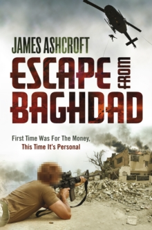 Escape from Baghdad : First Time Was for the Money, This Time it's Personal, Hardback