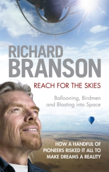 Reach for the Skies : Ballooning, Birdmen and Blasting into Space, Hardback Book